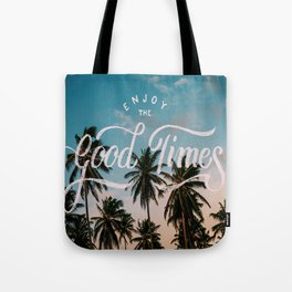 Enjoy the good times Tote Bag