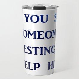 help someone Travel Mug