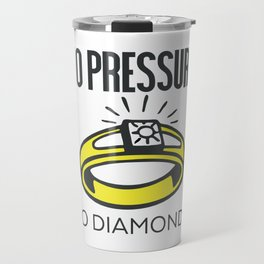 No Pressure, No Diamonds Travel Mug