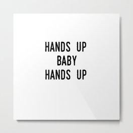 Hands up, baby, hands up Metal Print