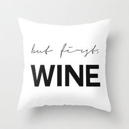 But First Wine Print, Wine Wall Art Throw Pillow