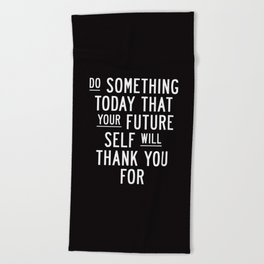 Do Something Today That Your Future Self Will Thank You For Inspirational Life Quote Bedroom Art Beach Towel
