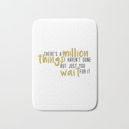 there's a million things i haven't done Bath Mat