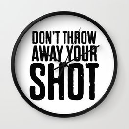 Don't Throw Away Your Shot Wall Clock