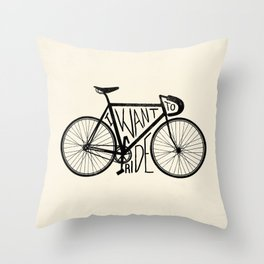 I Want to Ride Throw Pillow