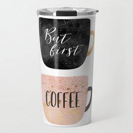 But first, coffee Travel Mug
