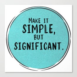 Make It Simple But Significant Canvas Print