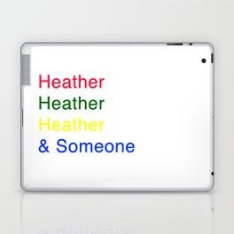Heather, Heather, Heather, and Someone Laptop & iPad Skin