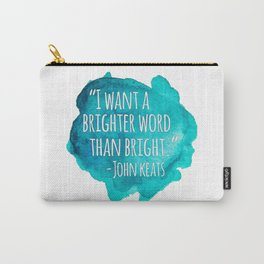 A Brighter Word than Bright - John Keats Carry-All Pouch