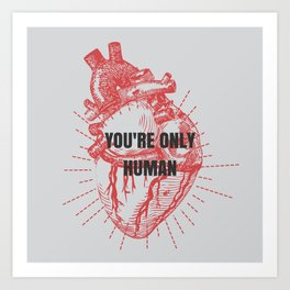 You're Only Human  Art Print
