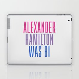 Alexander Hamilton Was Bi #2 Laptop & iPad Skin