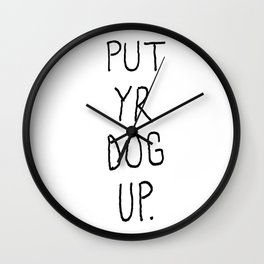 PUT YR DOG UP Wall Clock
