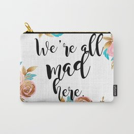 We're all mad here - golden floral Carry-All Pouch