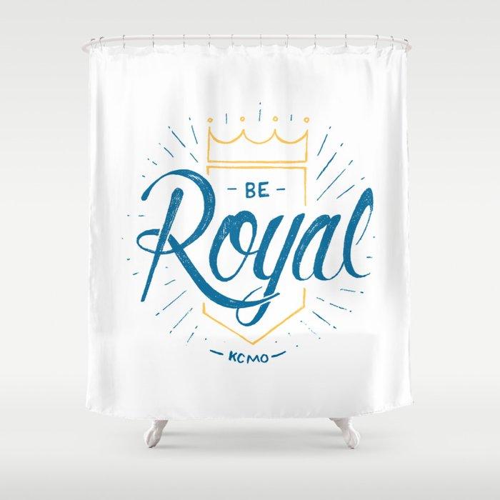Be Royal Shower Curtain