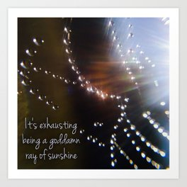 It's Exhausting Being a Goddamn Ray of Sunshine Art Print