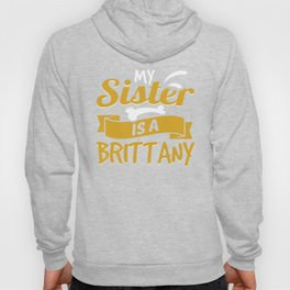 My Sister Is A Brittany Hoody