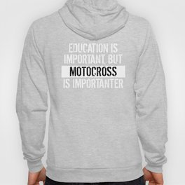 Education Is Important But Motocross Is Importanter Hoody