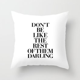 Don't Be Like the Rest of them Darling black-white typography poster black and white wall home decor Throw Pillow