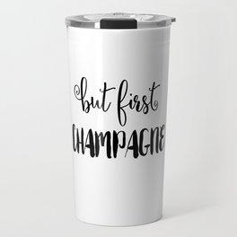 But First... CHAMPAGNE Travel Mug