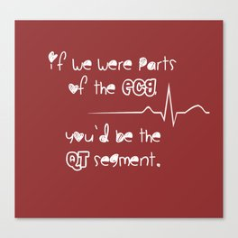 If we were parts of the ECG, you'd be the QT segment, cutie. Canvas Print