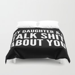 My Daughter & I Talk Shit About You (Black & White) Duvet Cover