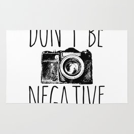 Don't Be Negative Funny Photography Rug