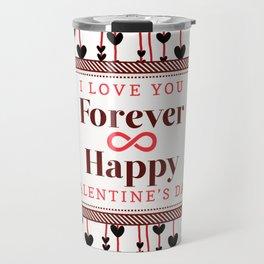 I Love Your Forever Happy Valentine's Day Travel Mug