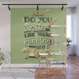 Write like you're running out of time Wall Mural