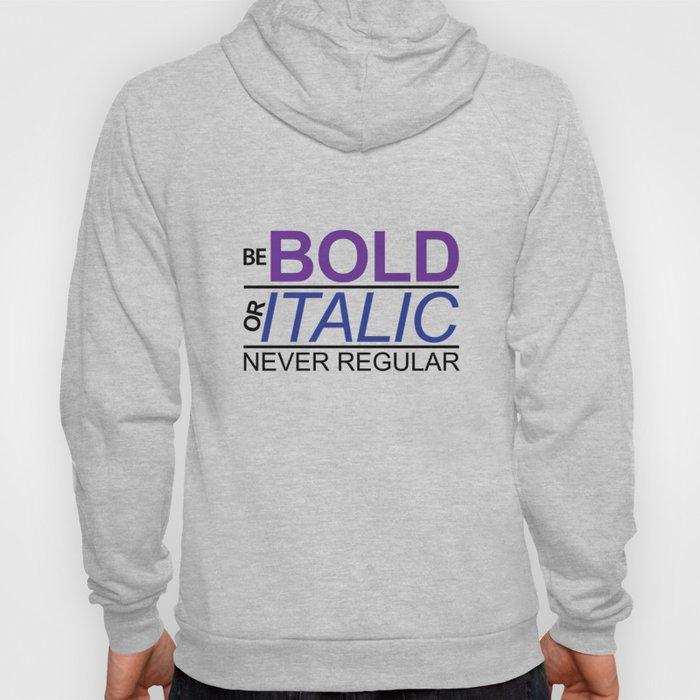 Be Bold Or Italic Never Regular Hoody