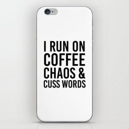 I Run On Coffee, Chaos & Cuss Words iPhone Skin