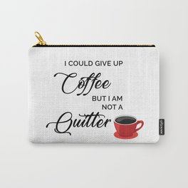 Give up Coffee? I'm not a quitter Carry-All Pouch