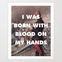 I was Born with Blood on my Hands Art Print