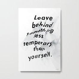 Leave something behind Metal Print