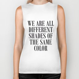 We are all different shades of the same color - Anti Racism Biker Tank