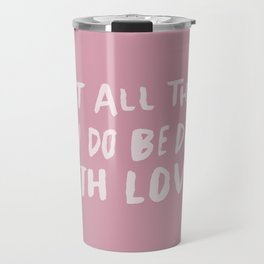 Let All be Done With Love x Rose Travel Mug