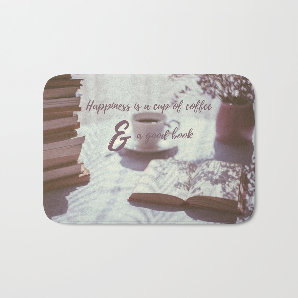 Happiness Is A Cup Of Coffee And A Good Book Bath Mat by Missguiguitte BMT8721452
