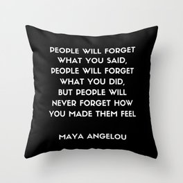 Maya Angelou Inspirational Quote - People will never forget how you made them feel Throw Pillow
