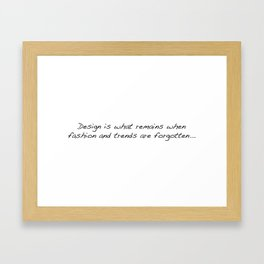 Design is what remains when fashion and trends are forgotten... Framed Art Print