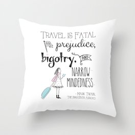 Travel is Fatal to Prejudice, Bigotry and Narrow-mindedness. Throw Pillow