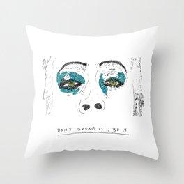 Don't dream it Throw Pillow
