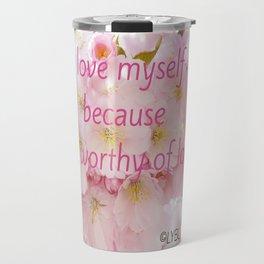 Love yourself  Worthy of Love Travel Mug
