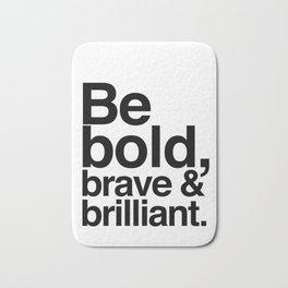 Be Bold, Brave & Brilliant Bath Mat