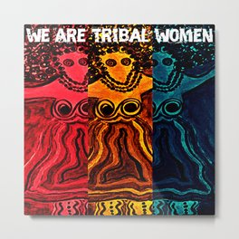 We Are Tribal Women ~ The Deep Soul Tribe Metal Print
