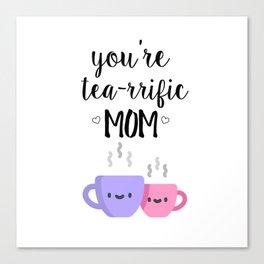 you're tea-rrific mom Canvas Print