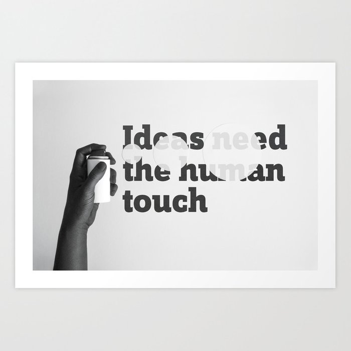 Ideas need the human touch Art Print