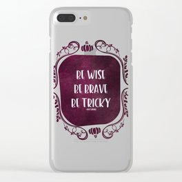 Be Wise. Be Brave. Be Tricky. Clear iPhone Case