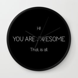 Hi You Are Awesome That Is All Wall Clock