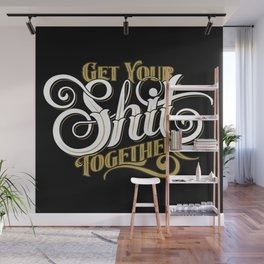 Get Your Shit Together Wall Mural