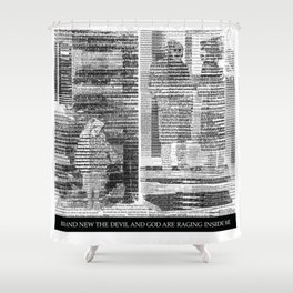 THE DEVIL AND GOD ARE RAGING INSIDE ME Shower Curtain