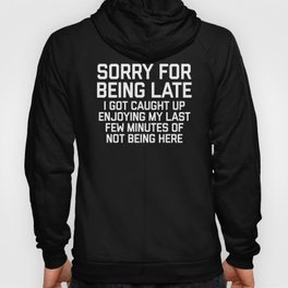 Sorry For Being Late Funny Quote Hoody